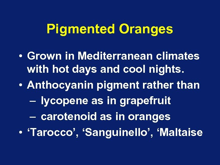 Pigmented Oranges • Grown in Mediterranean climates with hot days and cool nights. •