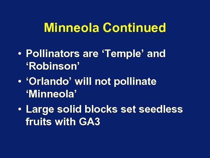 Minneola Continued • Pollinators are 'Temple' and 'Robinson' • 'Orlando' will not pollinate 'Minneola'