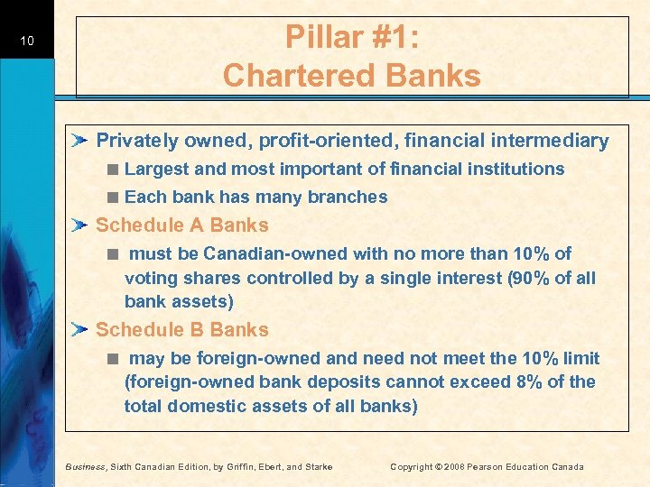 10 Pillar #1: Chartered Banks Privately owned, profit-oriented, financial intermediary < Largest and most