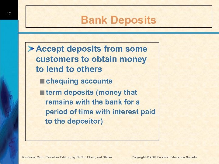 12 Bank Deposits Accept deposits from some customers to obtain money to lend to