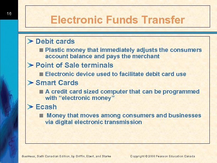 16 Electronic Funds Transfer Debit cards < Plastic money that immediately adjusts the consumers