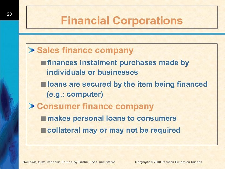 23 Financial Corporations Sales finance company <finances instalment purchases made by individuals or businesses