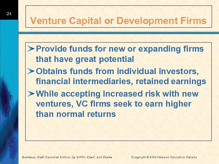 24 Venture Capital or Development Firms Provide funds for new or expanding firms that