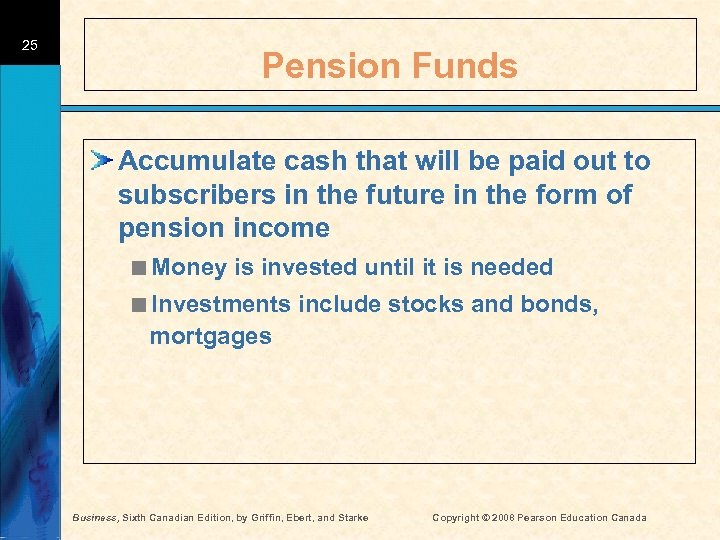 25 Pension Funds Accumulate cash that will be paid out to subscribers in the