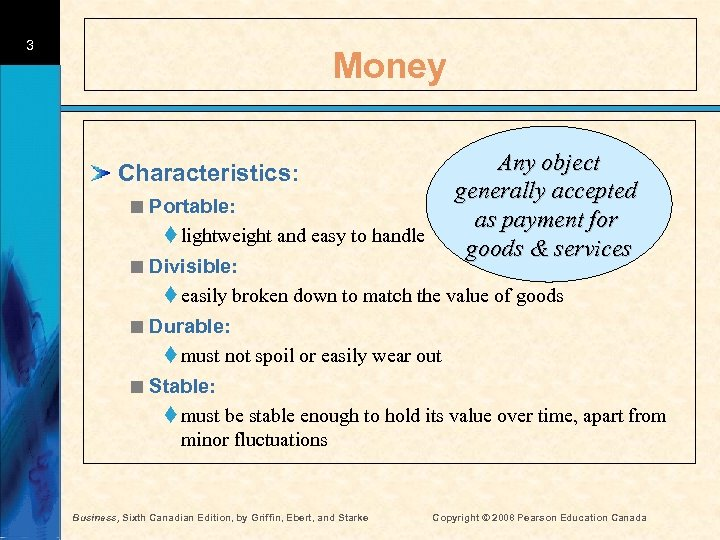 3 Money Any object generally accepted as payment for goods & services Characteristics: <