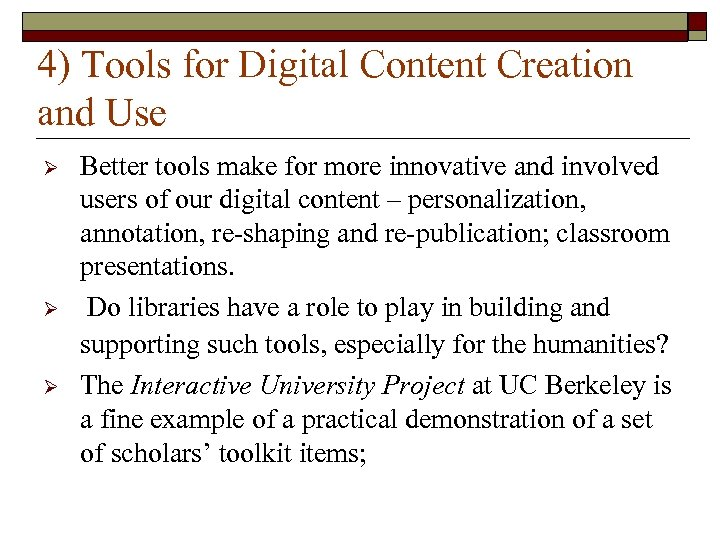 4) Tools for Digital Content Creation and Use Ø Ø Ø Better tools make