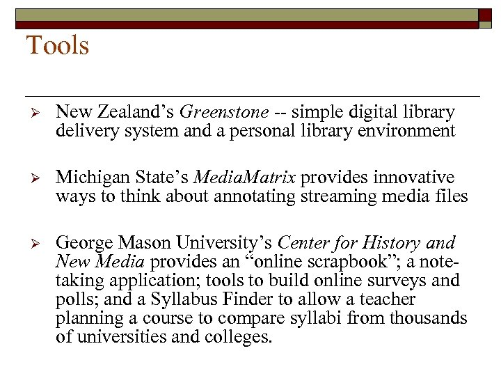 Tools Ø New Zealand's Greenstone -- simple digital library delivery system and a personal