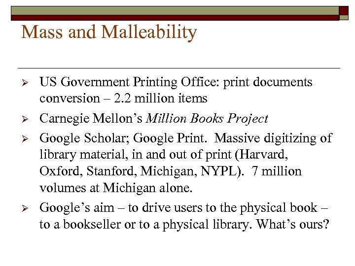 Mass and Malleability Ø Ø US Government Printing Office: print documents conversion – 2.
