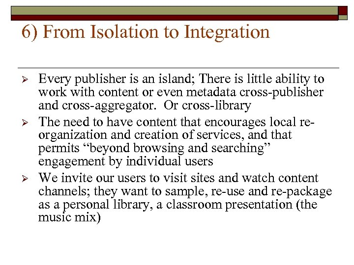 6) From Isolation to Integration Ø Ø Ø Every publisher is an island; There