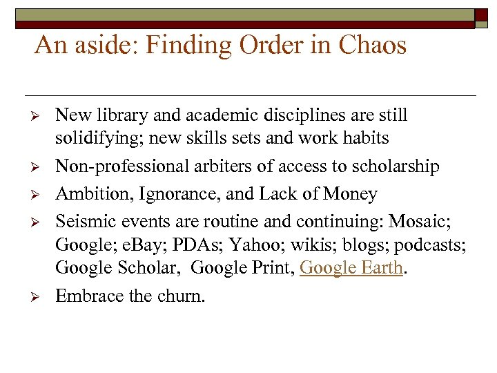 An aside: Finding Order in Chaos Ø Ø Ø New library and academic disciplines