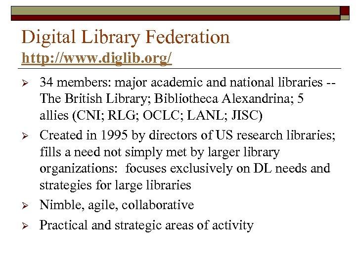 Digital Library Federation http: //www. diglib. org/ Ø Ø 34 members: major academic and