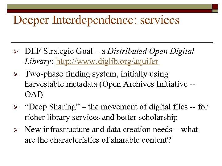 Deeper Interdependence: services Ø Ø DLF Strategic Goal – a Distributed Open Digital Library: