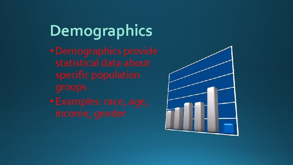 Demographics • Demographics provide statistical data about specific population groups • Examples: race, age,