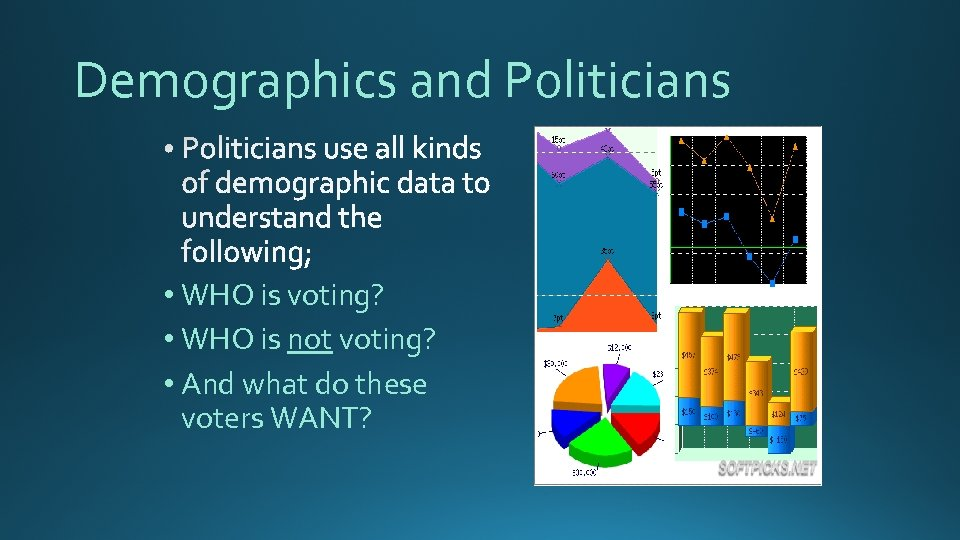 Demographics and Politicians • WHO is voting? • WHO is not voting? • And