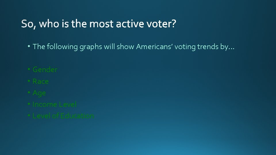 • The following graphs will show Americans' voting trends by… • Gender •