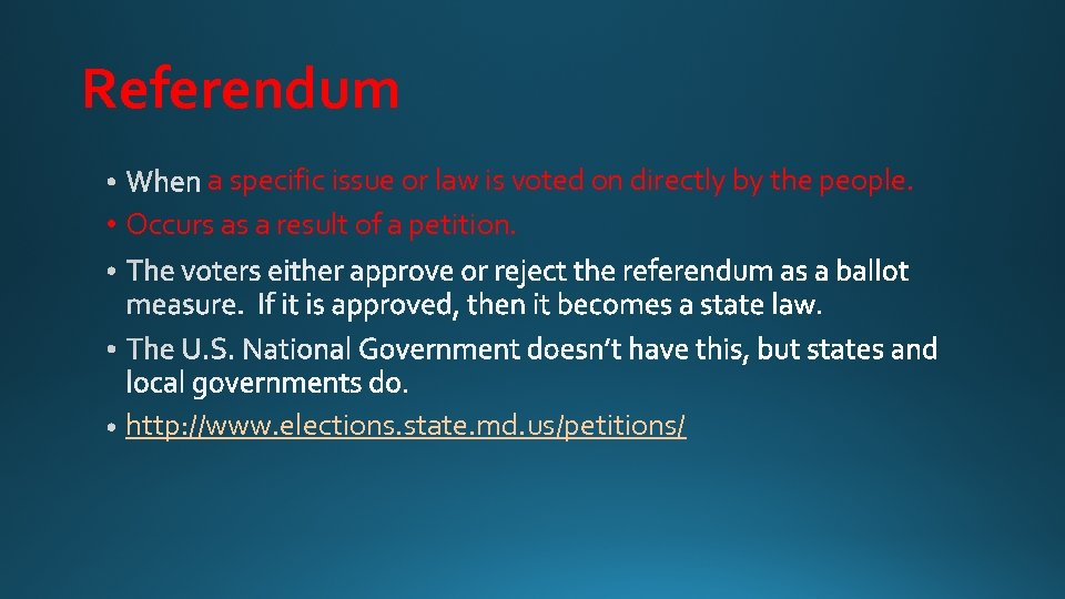 Referendum a specific issue or law is voted on directly by the people. •