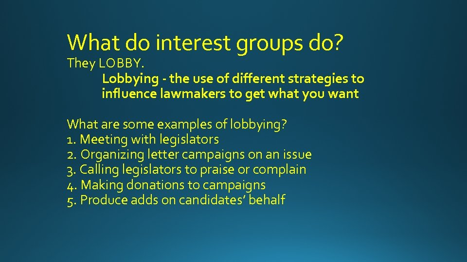 What do interest groups do? They LOBBY. Lobbying - the use of different strategies