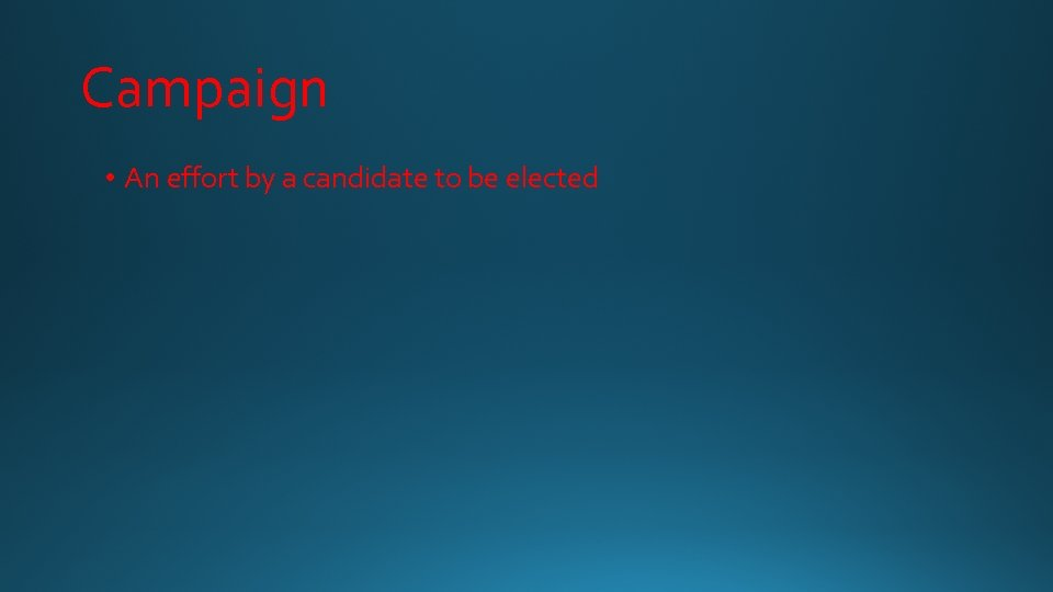 Campaign • An effort by a candidate to be elected