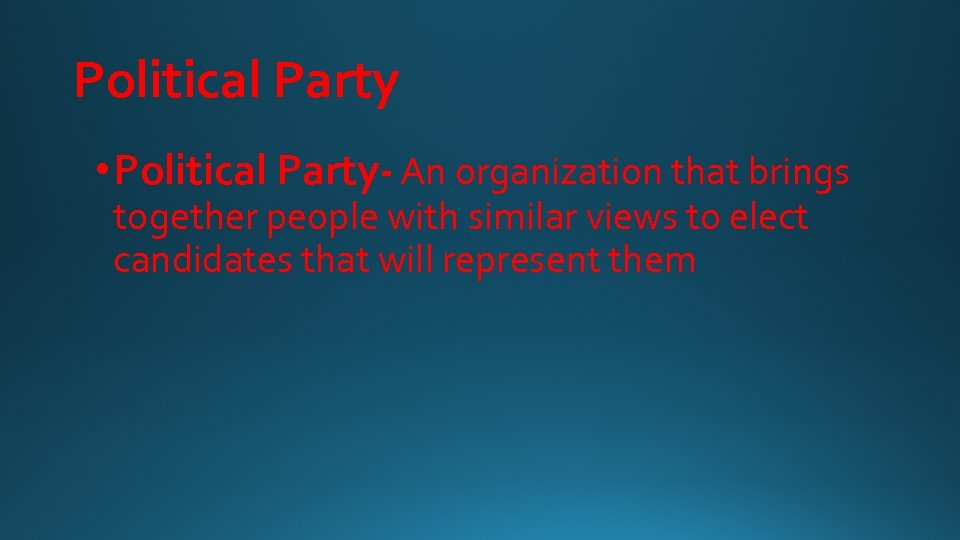 Political Party • Political Party- An organization that brings together people with similar views