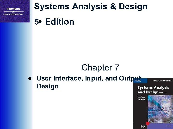 Systems Analysis & Design 5 th Edition Chapter 7 ● User Interface, Input, and
