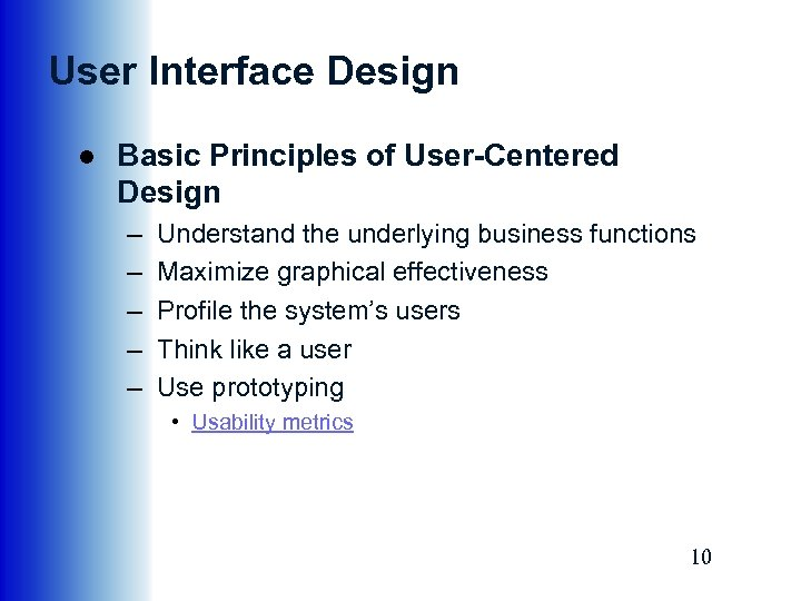 User Interface Design ● Basic Principles of User-Centered Design – – – Understand the