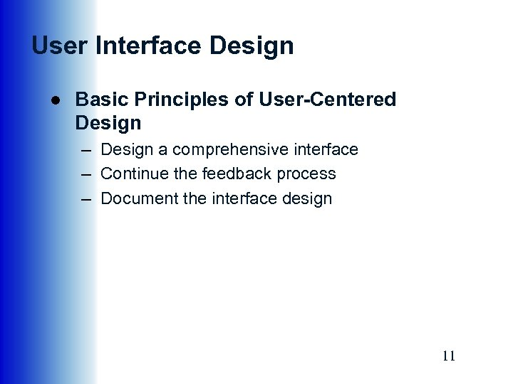 User Interface Design ● Basic Principles of User-Centered Design – Design a comprehensive interface