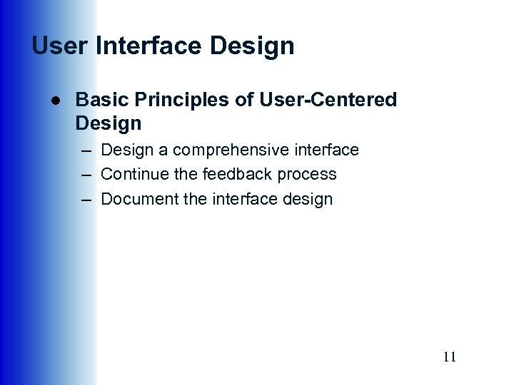 User Interface Design ● Basic Principles of User-Centered Design – Design a comprehensive interface