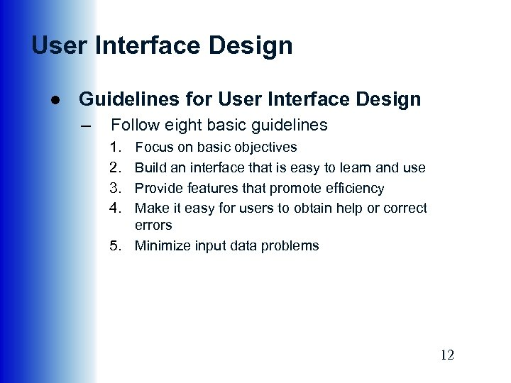 User Interface Design ● Guidelines for User Interface Design – Follow eight basic guidelines