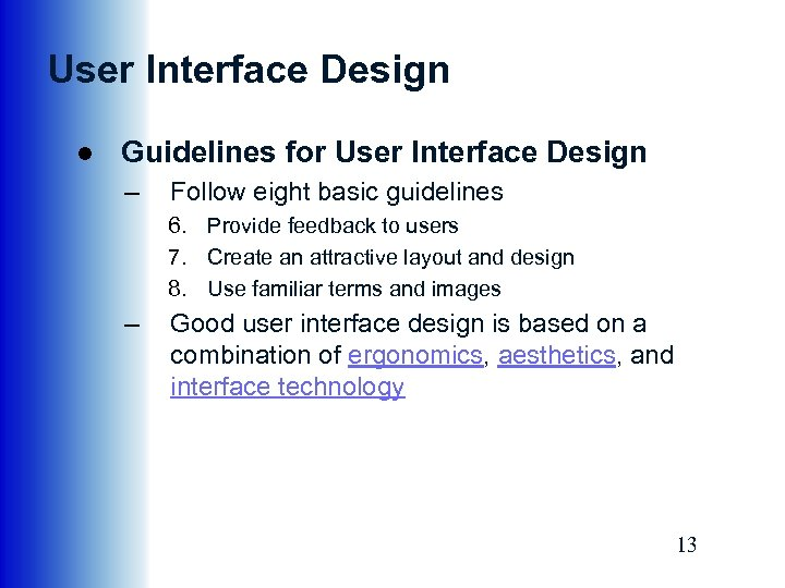 User Interface Design ● Guidelines for User Interface Design – Follow eight basic guidelines