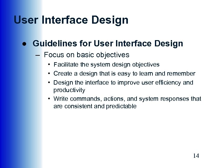 User Interface Design ● Guidelines for User Interface Design – Focus on basic objectives