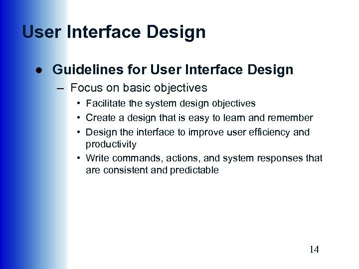 User Interface Design ● Guidelines for User Interface Design – Focus on basic objectives