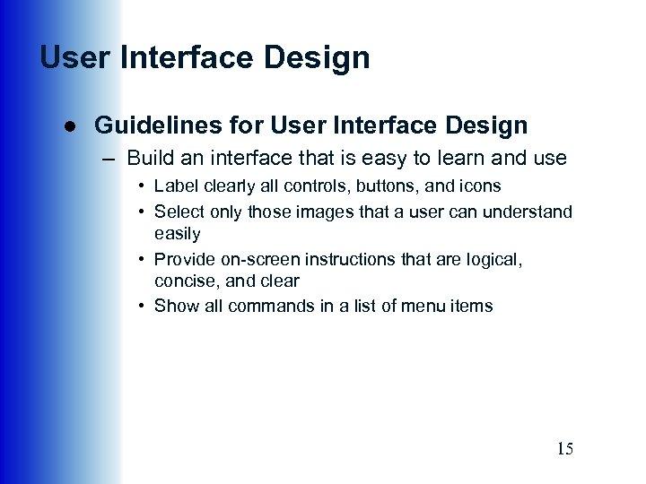 User Interface Design ● Guidelines for User Interface Design – Build an interface that