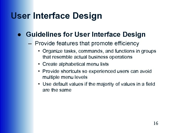 User Interface Design ● Guidelines for User Interface Design – Provide features that promote