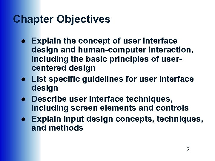 Chapter Objectives ● Explain the concept of user interface design and human-computer interaction, including