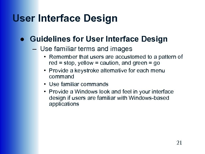 User Interface Design ● Guidelines for User Interface Design – Use familiar terms and
