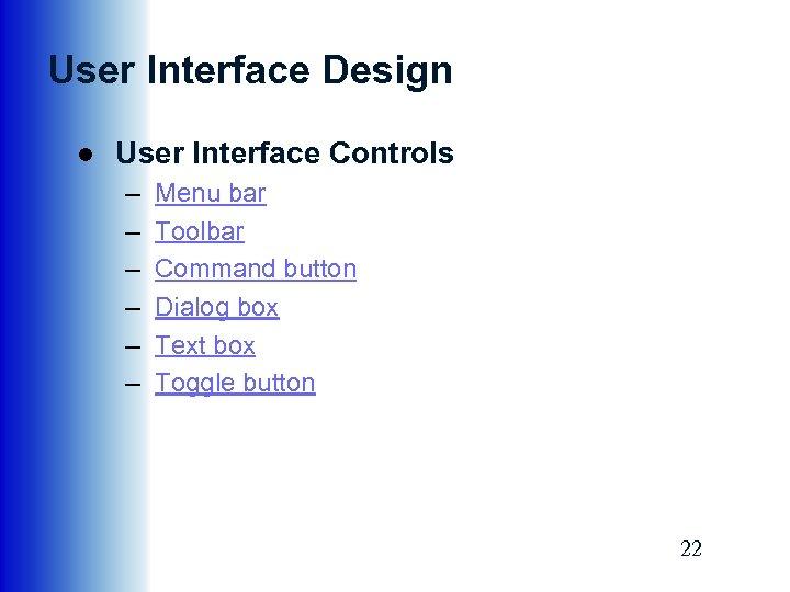 User Interface Design ● User Interface Controls – – – Menu bar Toolbar Command
