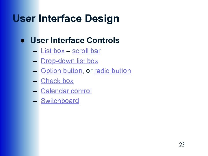 User Interface Design ● User Interface Controls – – – List box – scroll
