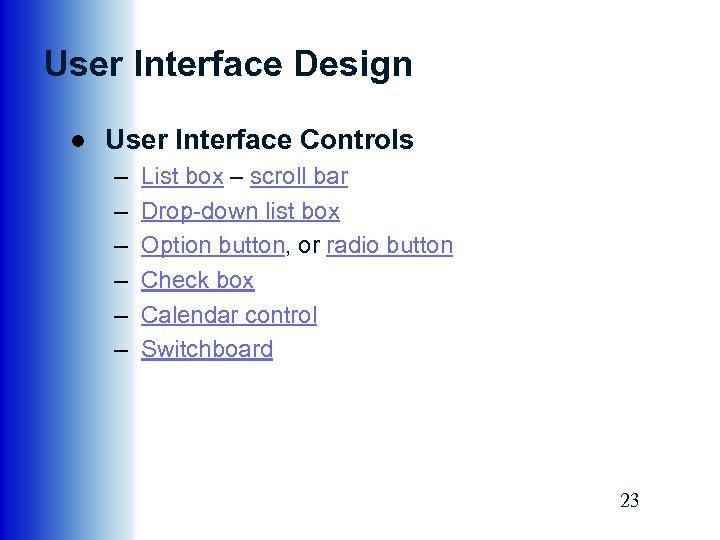User Interface Design ● User Interface Controls – – – List box – scroll