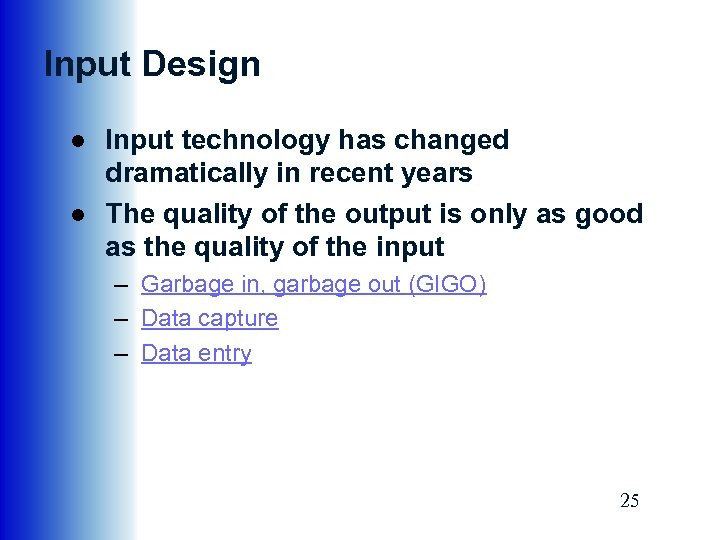 Input Design ● Input technology has changed dramatically in recent years ● The quality