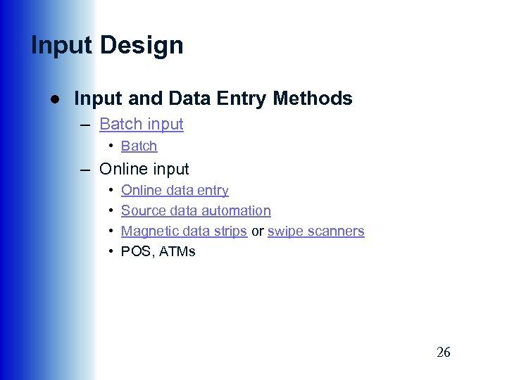 Input Design ● Input and Data Entry Methods – Batch input • Batch –