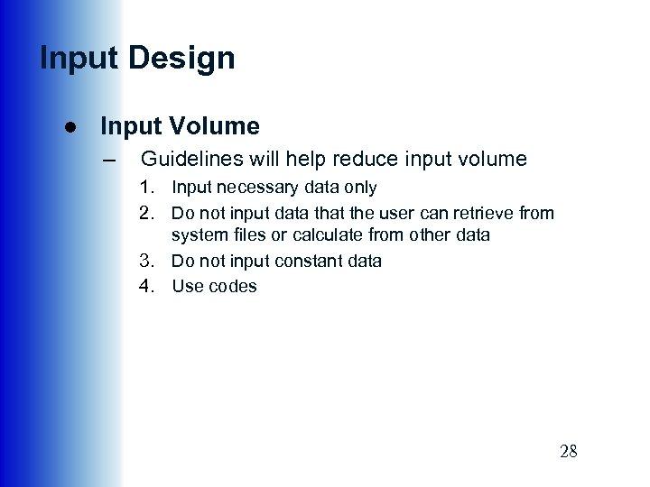 Input Design ● Input Volume – Guidelines will help reduce input volume 1. Input