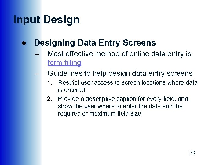 Input Design ● Designing Data Entry Screens – – Most effective method of online