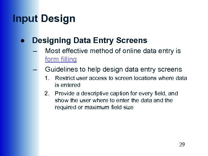 Input Design ● Designing Data Entry Screens – – Most effective method of online