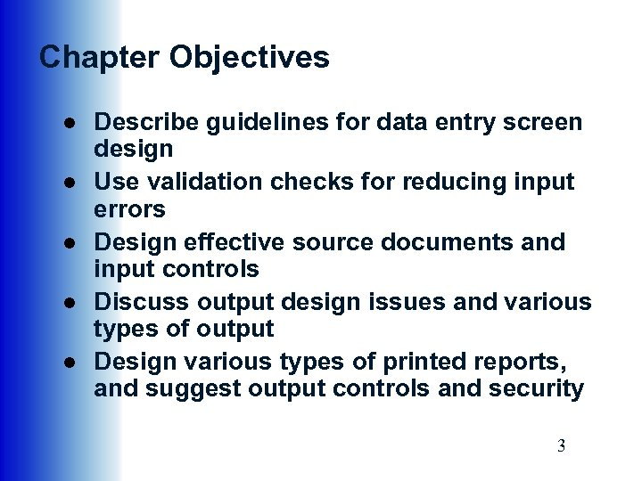 Chapter Objectives ● Describe guidelines for data entry screen design ● Use validation checks