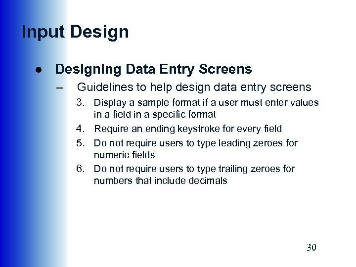 Input Design ● Designing Data Entry Screens – Guidelines to help design data entry