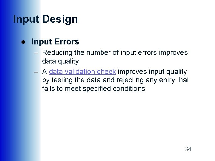 Input Design ● Input Errors – Reducing the number of input errors improves data