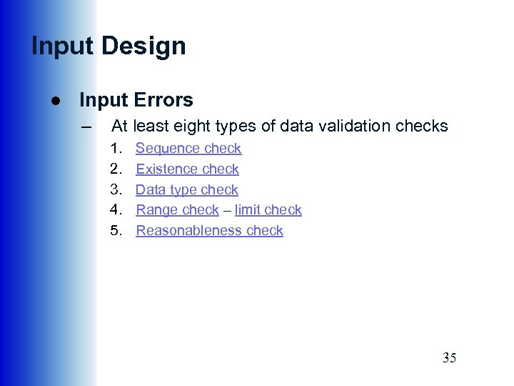 Input Design ● Input Errors – At least eight types of data validation checks