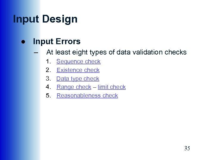 Input Design ● Input Errors – At least eight types of data validation checks