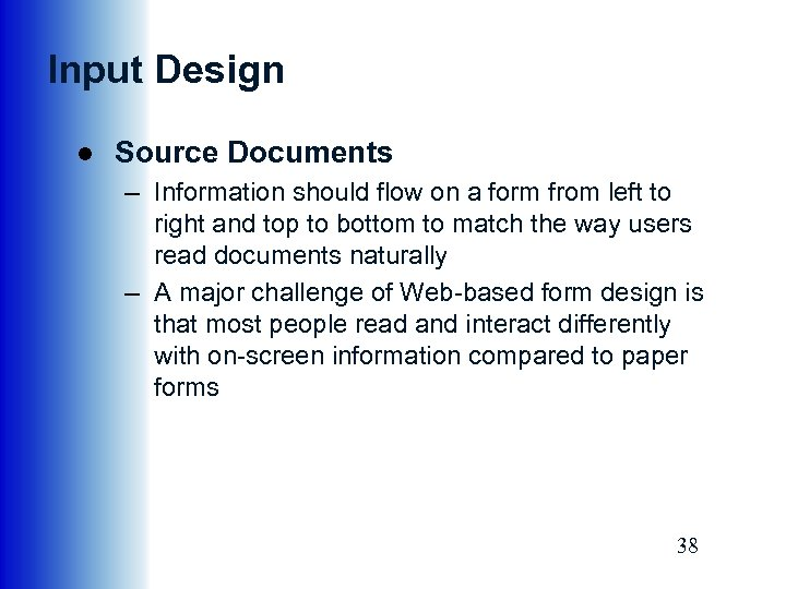 Input Design ● Source Documents – Information should flow on a form from left