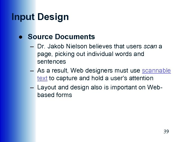 Input Design ● Source Documents – Dr. Jakob Nielson believes that users scan a